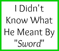 I didn't know what a sword was.